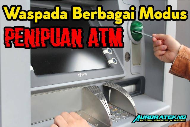 Waspada Berbagai Macam Modus Penipuan ATM Terbaru
