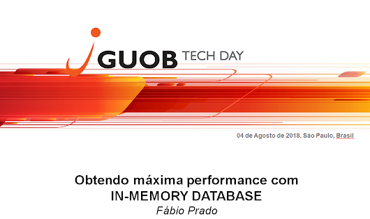 "Palestra ""Obtendo máxima performance com In-Memory"" no GUOB TECH DAY 2018"