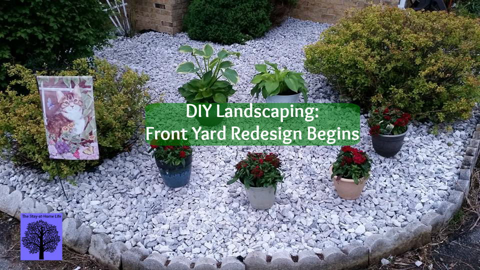 Diy Landscaping: Front Yard Redesign Begins - The Stay-At-Home Life