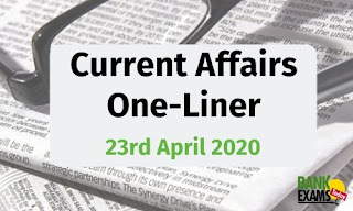 Current Affairs One-Liner: 23rd April 2020