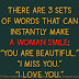 There are 3 sets of words that can instantly make a woman smile: 'You are beautiful', 'I miss you', 'I love you.'