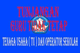 Persyaratan dan Lampiran Usulan Tunjangan Guru Tidak Tetap ( GTT ) dan Operator sekolah ( OPS ) / Tenaga Usaha ( TU )