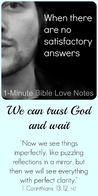 Trusting God with unanswered questions, 1 Corinthians 13:12