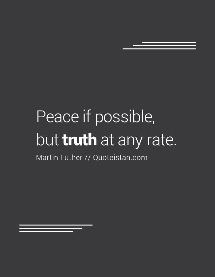 Peace if possible, but truth at any rate.