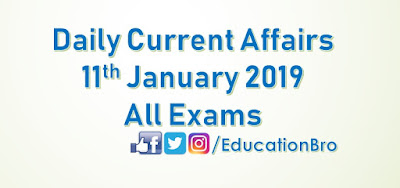 Daily Current Affairs 11th January 2018 For All Government Examinations