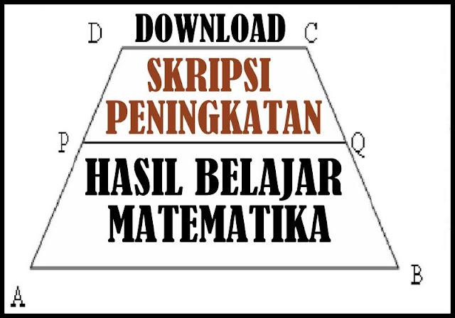 Download Skripsi Peningkatan Hasil Belajar Matematika Terbaru