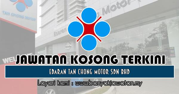 Jawatan Kosong 2018 di Edaran Tan Chong Motor Sdn Bhd
