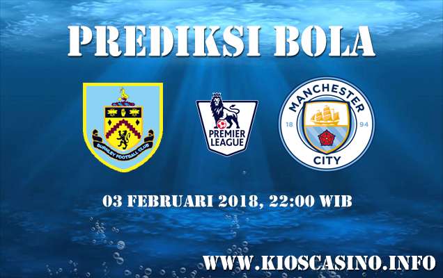 Prediksi Bola Burnley vs Manchester City 03 Februari 2018