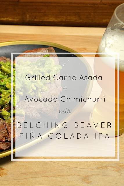 The perfect summer beer + dinner pairing. Grilled carne asada and flavorful avocado chimichurri goes deliciously with Belching Beaver's sweet piña colada IPA