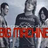 Goo Goo Dolls Big Machine Lyrics