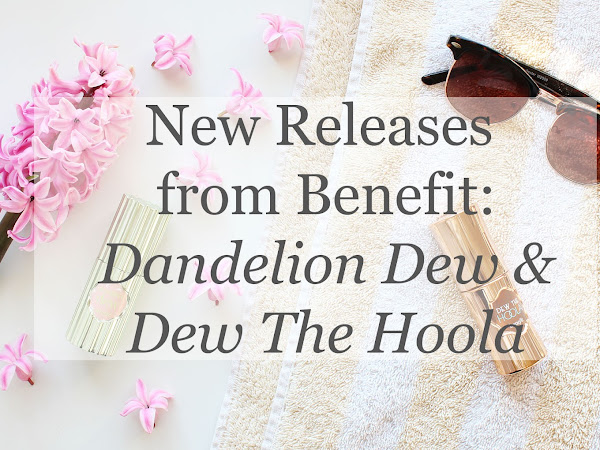 NEW Releases from Benefit: Dandelion Dew and Dew the Hoola