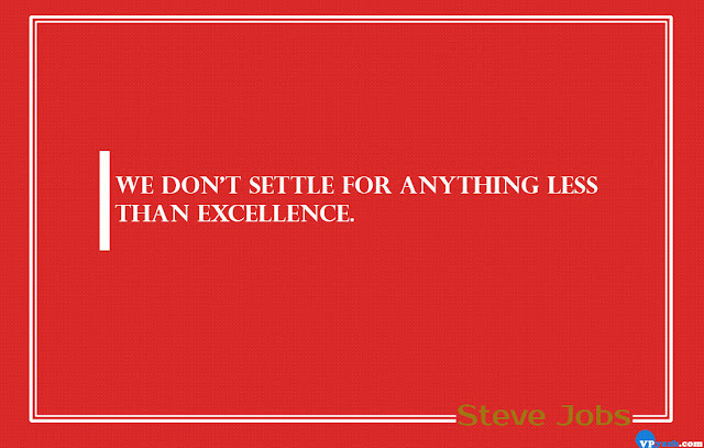 We don't settle for anything less than excellence Steve Jobs