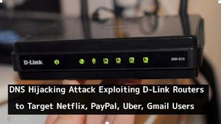 هجوم اختطاف DNS جديد على استغلال أجهزة توجيه DLink لاستهداف مستخدمي Netflix و PayPal و Uber و Gmail