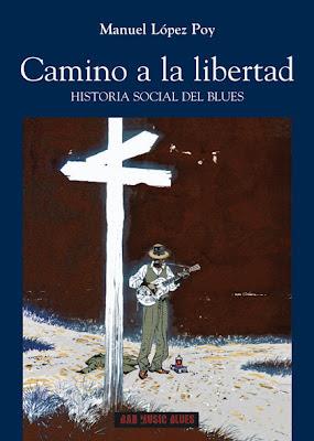 Camino a la libertad: Historia social del blues - Manuel López Poy (2009)