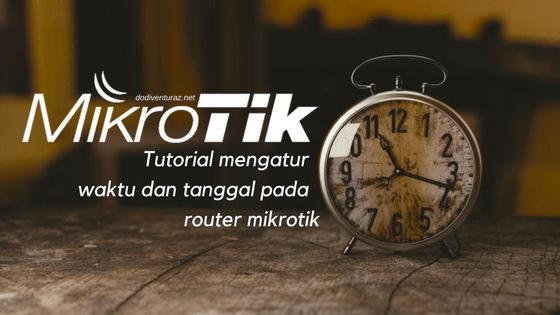 Cara Mengatur Waktu dan Tanggal Pada Router Mikrotik