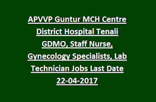 APVVP Guntur MCH Centre District Hospital Tenali GDMO, Staff Nurse, Gynecology Specialists, Lab Technician, OT Assistant Govt Jobs Last Date 22-04-2017