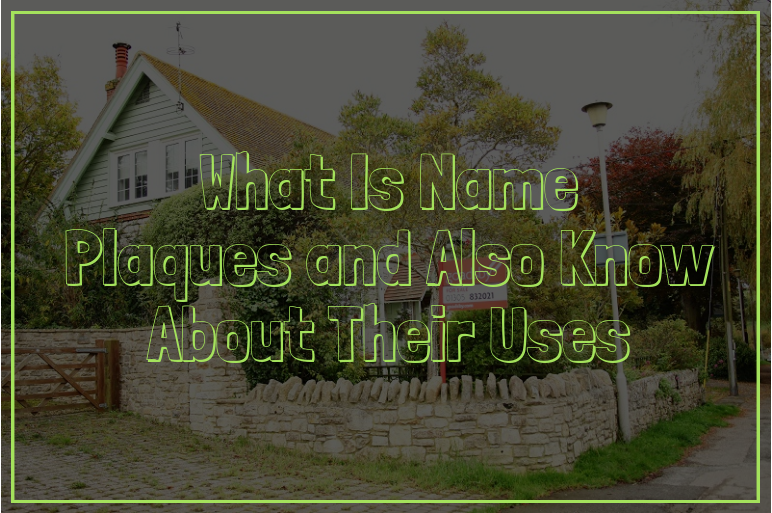 What Is Name Plaques and Also Know About Their Uses