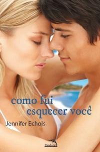#Resenha de Livro - Como Fui Esquecer Você -  Jennifer Echols