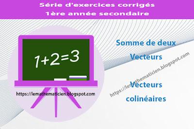 Somme de deux vecteurs - Vecteurs colinéaires - Série d'exercices corrigés - 1ère année secondaire