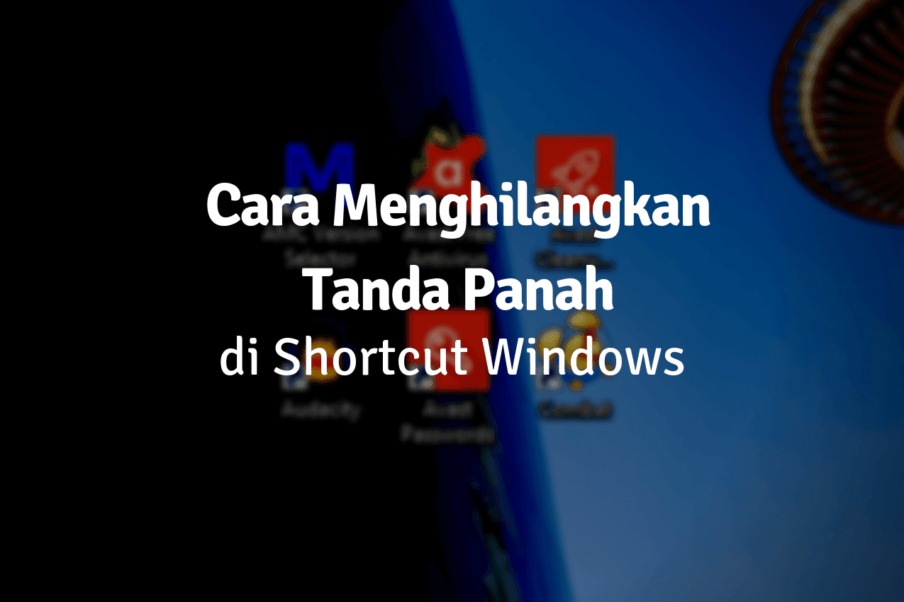 Cara Menghilangkan Tanda Panah Pada Shortcut Di Windows