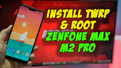 Cara Root ASUS Zenfone Max Pro M2 & Install TWRP