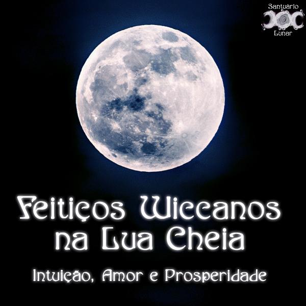 Feitiços Wiccanos na Lua Cheia: Intuição, Amor e Prosperidade