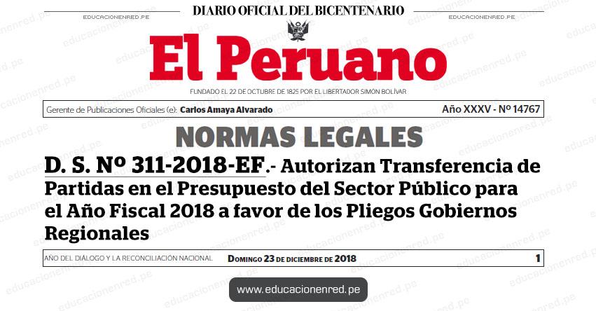 D. S. Nº 311-2018-EF - Autorizan Transferencia de Partidas en el Presupuesto del Sector Público para el Año Fiscal 2018 a favor de los Pliegos Gobiernos Regionales - www.mef.gob.pe