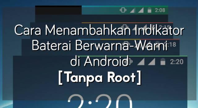 Cara Menambahkan Indikator Baterai Berwarna-Warni di Android [Tanpa Root]