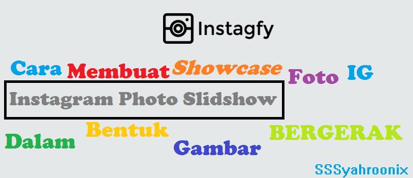 Cara Membuat Showcase Foto Instagram Dalam Bentuk Gambar Bergerak