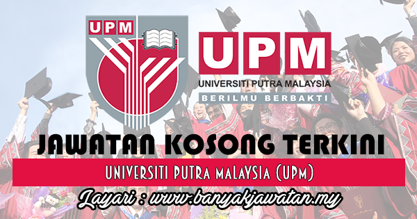 Jawatan Kosong 2017 di Universiti Putra Malaysia (UPM) www.banyakjawatan.my