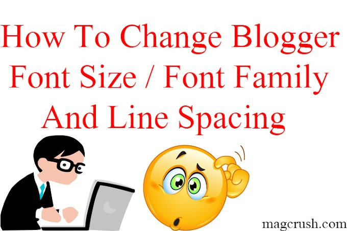 Learn Blogging : How To Increase Font Size and Line Spacing In Blogger - 2019