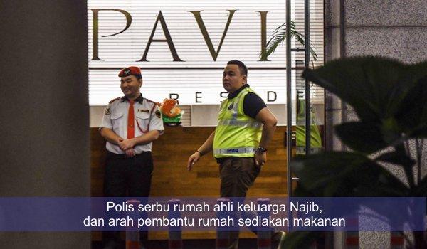Polis serbu rumah ahli keluarga Najib, dan arah pembantu rumah sediakan makanan