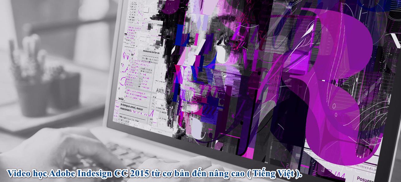 Video học Adobe Indesign CC 2015 từ cơ bản đến nâng cao ( Tiếng Việt ).