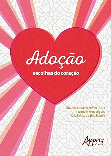 Adoção Escolhas do Coração - Silvanira Lisboa Scheffler, Jaqqueline Rodrigues, Júlia Nérica da Silva Rabelo.jpg
