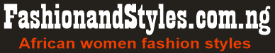 Best African Women Fashion Styles & Accessories Website - Fashionandstyles.com.ng