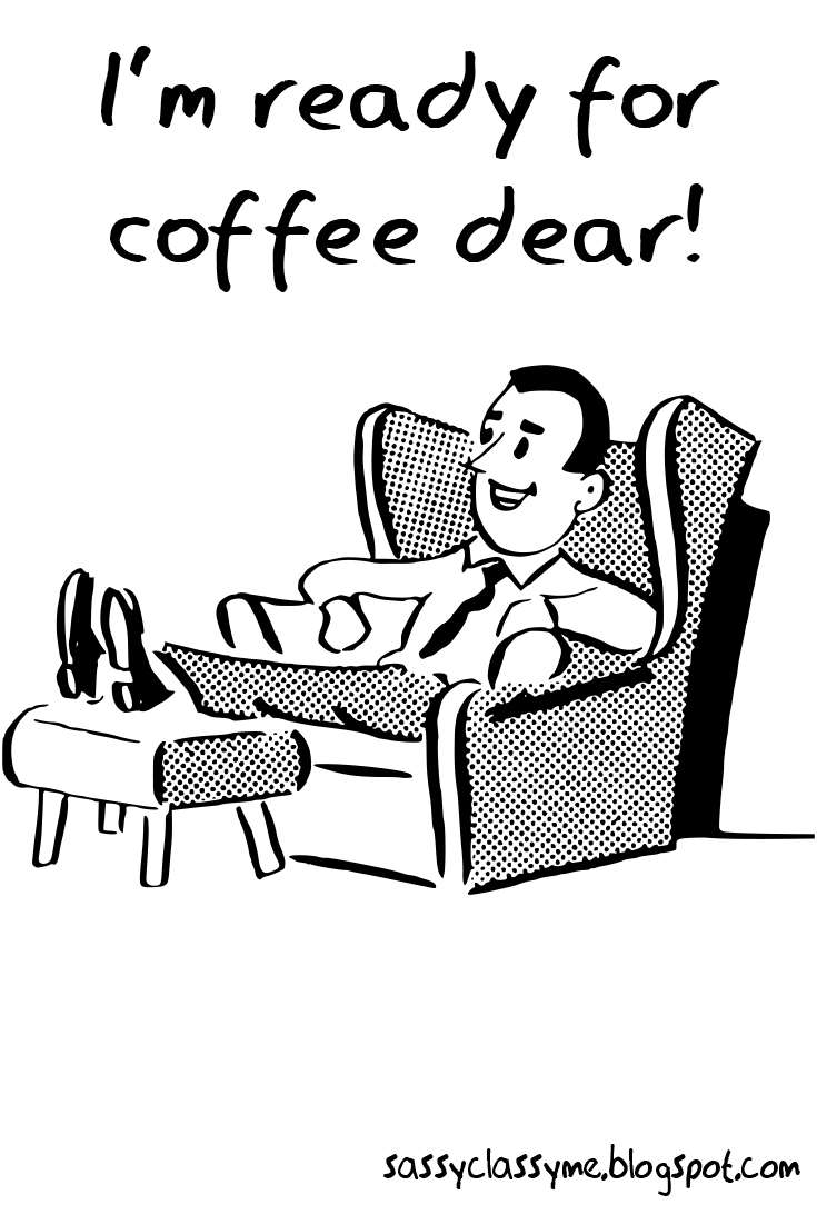 ready for coffee dear sassyclassyme