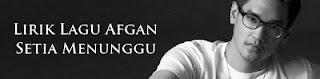 Lirik Lagu Afgan - Setia Menunggu