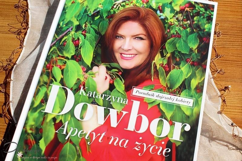 Apetyt na życie Katarzyny Dowbor - recenzja