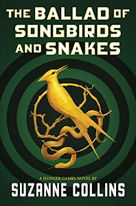 The Ballad of Songbirds and Snakes (The Hunger Games 0) by Suzanne Collins