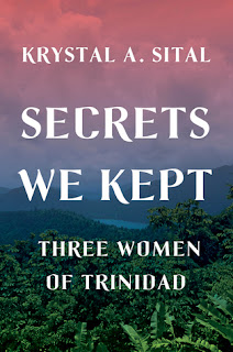 Secrets We Kept: Three Women of Trinidad, Krystal A. Sital, InToriLex