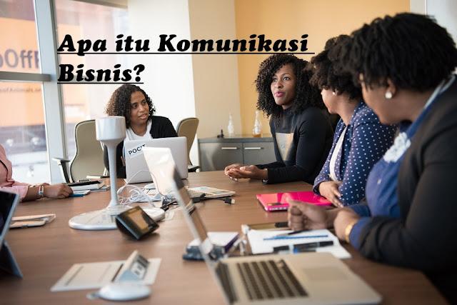 Apa itu Komunikasi Bisnis?