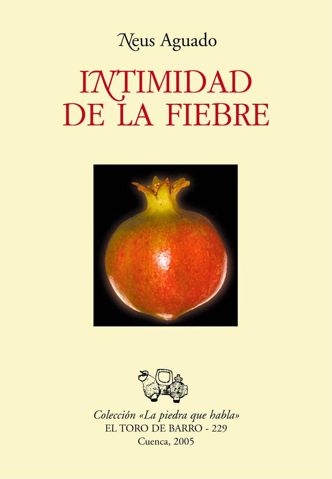 """Neus Aguado, """"Intimidad de la fiebre"""", col. La piedra que habla, Ed. El toro de barro, Tarancón de Cuenca, 2005"""
