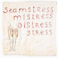 Seamstress, mistress, distress, stress par Louise Bourgeois