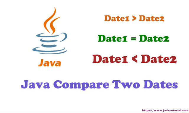 Java Compare Two Dates - How to compare two dates in Java