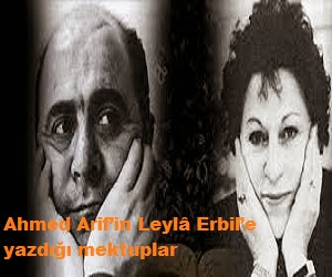 Ahmed Arif'in Leylâ Erbil'e yazdığı mektuplar