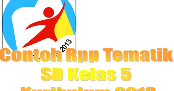 Contoh Rpp Tematik Sd Kelas 5 Tema Sehat Itu Penting Dapodik13