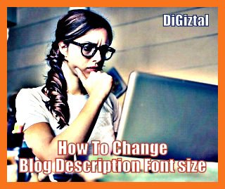 How To Change Blogger Blog Description Font Size With CSS
