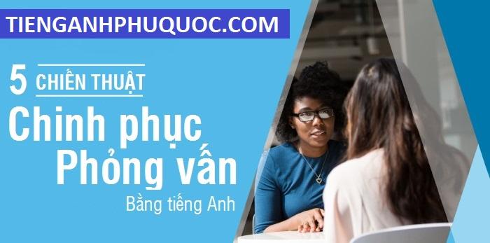 http://www.tienganhphuquoc.com/2017/06/khoa-hoc-phong-van-xin-viec-bang-tieng-anh.html
