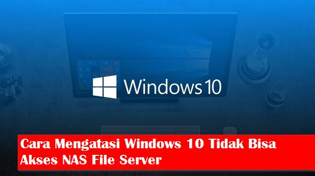 Tidak Bisa Akses File Sharing Di Windows 10