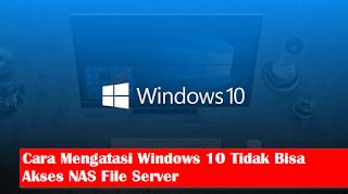 Cara Mengatasi Windows 10 Tidak Bisa Akses NAS File Server